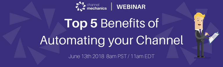 "New Webinar: ""Top 5 Channel Automation Benefits"" - Channel Mechanics"