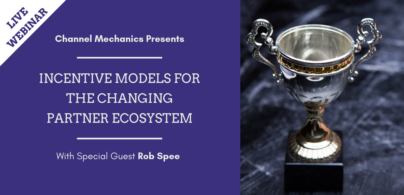Incentive Models for the Changing Partner Ecosystem - Channel Mechanics