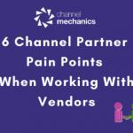 Channel Partner Pain Points